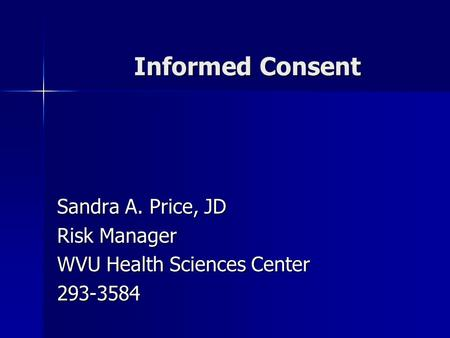 Informed Consent Sandra A. Price, JD Risk Manager WVU Health Sciences Center 293-3584.