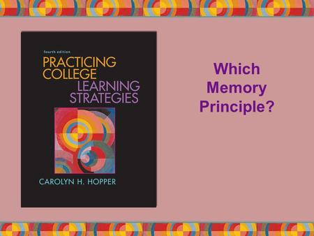 Which Memory Principle?. Copyright © Houghton Mifflin Company. All rights reserved.4 | 2 Flashcards use All 10 Memory Principles Read the following descriptions.
