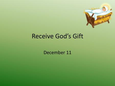 Receive God's Gift December 11. Think About It … How can fear be good or bad … helpful or harmful? Today  we look at two people who were placed in fearful.