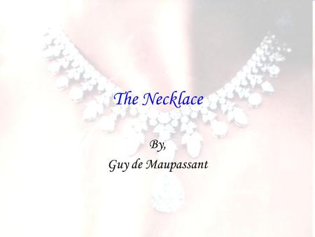 The Necklace By, Guy de Maupassant.