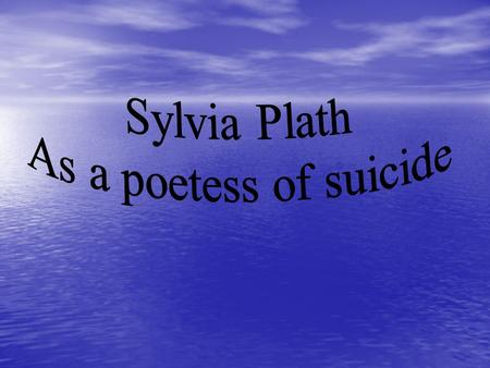About Sylvia Plath Sylvia Plath was one of the most unique writers ever to come to my attention. She had a unique writing style unmatched by any other.