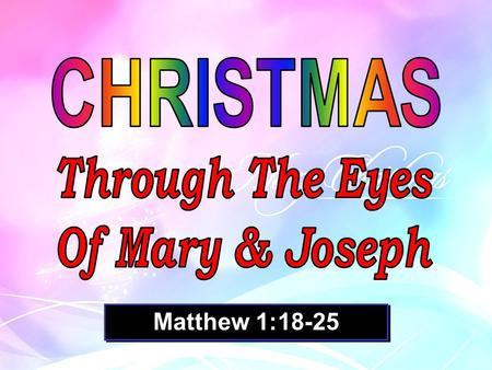 "Matthew 1:18-25. Matthew 1:18-25…. "" 18 This is how the birth of Jesus the Messiah came about: His mother Mary was pledged to be married to Joseph, but."