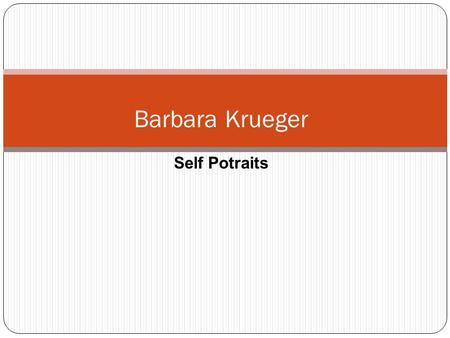 Self Potraits Barbara Krueger. Name: Barbara Krueger Place of birth and date : Newark, New Jersey, in 1945. Death Date: She is alive, currently living.