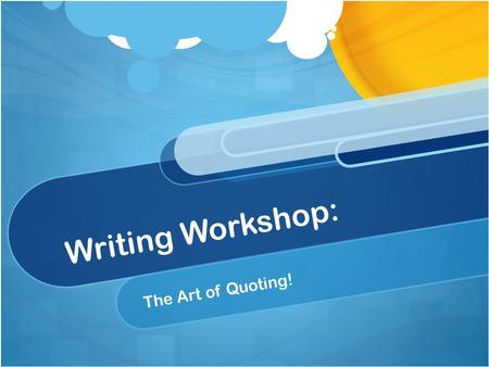 Writing Workshop: The Art of Quoting!. Do Now - Quotations Quick Write: Why do we use quotations when we are analyzing a text? Write one paragraph. 9/15.