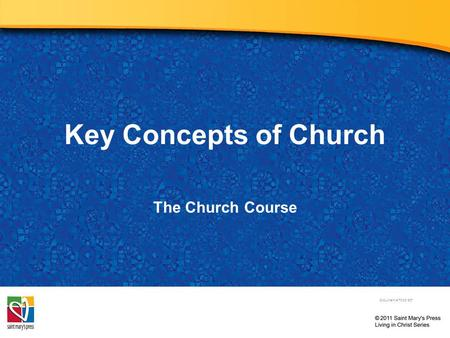 Key Concepts of Church The Church Course Document # TX001507.