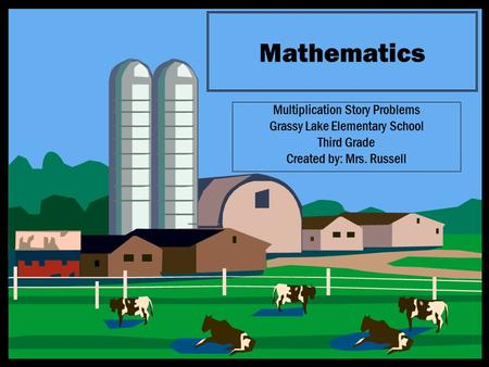 Mathematics Multiplication Story Problems Grassy Lake Elementary School Third Grade Created by: Mrs. Russell.