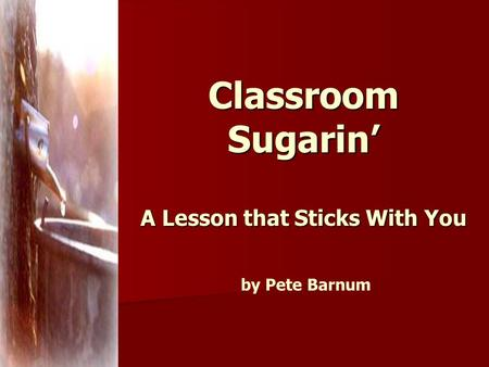 Classroom Sugarin' A Lesson that Sticks With You Classroom Sugarin' A Lesson that Sticks With You by Pete Barnum.