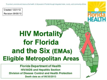 HIV Mortality for Florida and the Six (EMAs) Eligible Metropolitan Areas Florida Department of Health HIV/AIDS and Hepatitis Section Division of Disease.