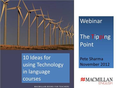 Webinar The Tipping Point Pete Sharma November 2012 10 Ideas for using Technology in language courses.