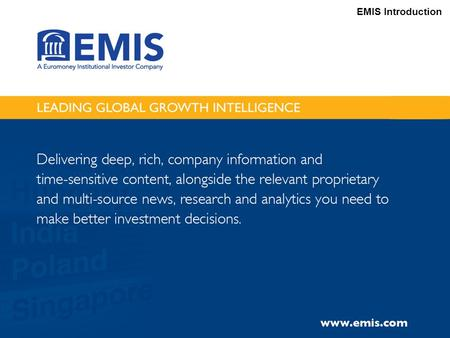 EMIS Introduction. How EMIS can help with your Emerging Markets research needs.