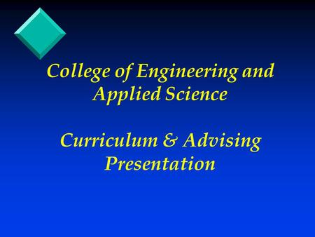 College of Engineering and Applied Science Curriculum & Advising Presentation.