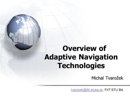 Overview of Adaptive Navigation Technologies Michal Tvarožek FIIT STU BA.