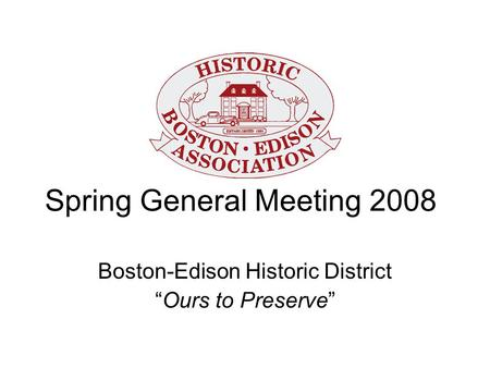 "Spring General Meeting 2008 Boston-Edison Historic District ""Ours to Preserve"""