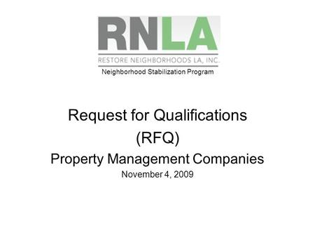 Neighborhood Stabilization Program Request for Qualifications (RFQ) Property Management Companies November 4, 2009.
