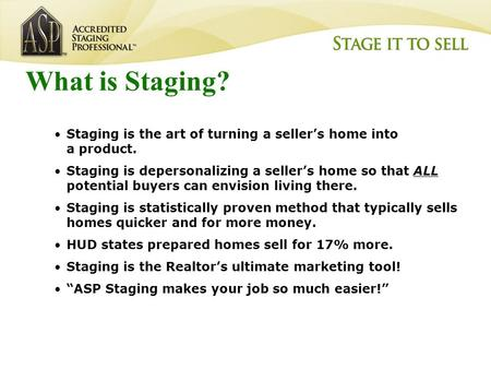 Barb Schwarz, AB, ASPM, Certified Speaking Professional (CSP) The Creator of Home Staging™ What is Staging? Staging is the art of turning a seller's home.