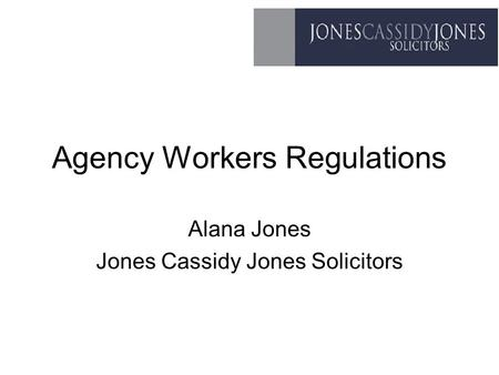Agency Workers Regulations Alana Jones Jones Cassidy Jones Solicitors.