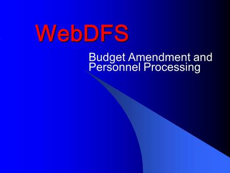 WebDFS Budget Amendment and Personnel Processing.