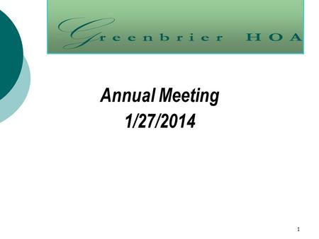 1 Annual Meeting 1/27/2014. Agenda  Welcome  Responsibilities of Board Officers  Nominations  Treasurer's Report  State of the HOA  2013 Accomplishments.