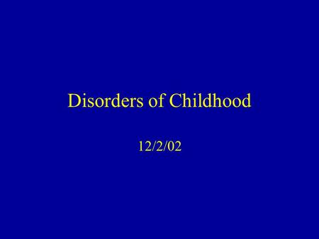 Disorders of Childhood 12/2/02. Pervasive Developmental Disorders Severe childhood disorders characterized by impairment in verbal and non-verbal communication.