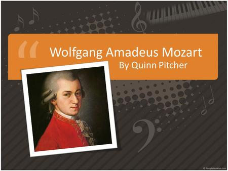 Wolfgang Amadeus Mozart By Quinn Pitcher. Mozart's Early Years Wolfgang Amadeus Mozart was born in Salzburg, Austria (1756) Known as a child prodigy in.