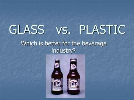 GLASS vs. PLASTIC Which is better for the beverage industry?