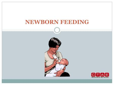 NEWBORN FEEDING. Objectives The purpose of this presentation is to: 1. Discuss the two main methods for feeding the newborn infant.