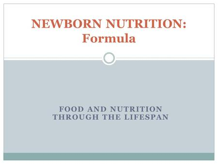 FOOD AND NUTRITION THROUGH THE LIFESPAN NEWBORN NUTRITION: Formula.