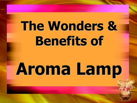 The Wonders & Benefits of Aroma Lamp. MAJOR FUNCTIONS… MAJOR FUNCTIONS… 1.Replenishes Oxygen 2.Generates Ozone 3.Purifies the Air 4.Freshens the Air.