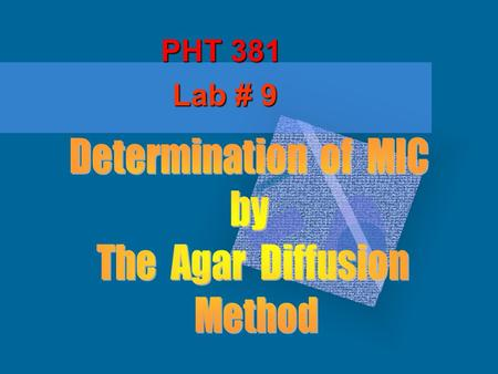 PHT 381 Lab # 9. MIC: It is the lowest concentration of the antimicrobial agent that inhibits the growth of the test organism but not necessarily kills.
