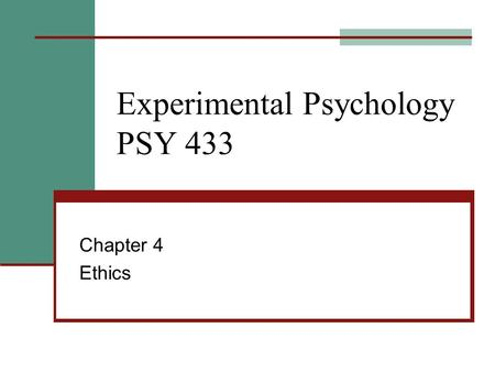 Experimental Psychology PSY 433 Chapter 4 Ethics.