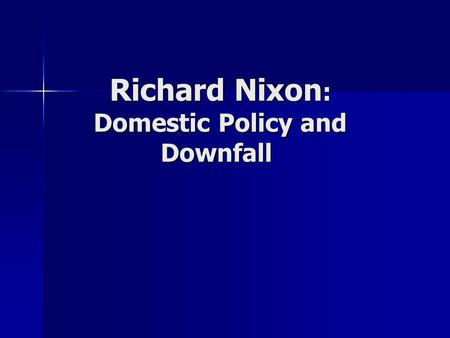 Richard Nixon: Domestic Policy and Downfall