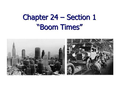 "Chapter 24 – Section 1 ""Boom Times"". Post WWI Economic Problems Govt. cancelled billions of dollars of contracts with factories when war ended Factories."