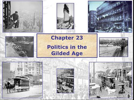 1 Chapter 23 Politics in the Gilded Age. 2 Grant Presidency 1869-1877 Scandal ridden Black Friday- Gould & Fisk scheme on the gold market done w/bribes.