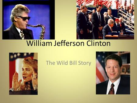William Jefferson Clinton The Wild Bill Story. 1992 Election.
