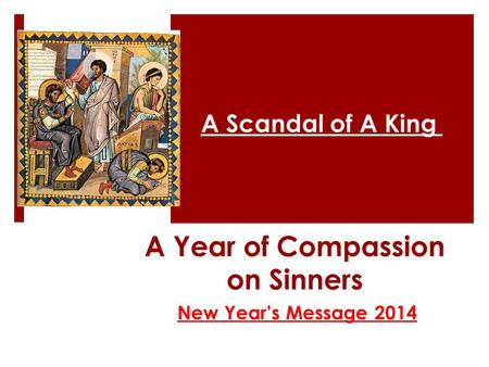 A Year of Compassion on Sinners New Year's Message 2014 A Scandal of A King.