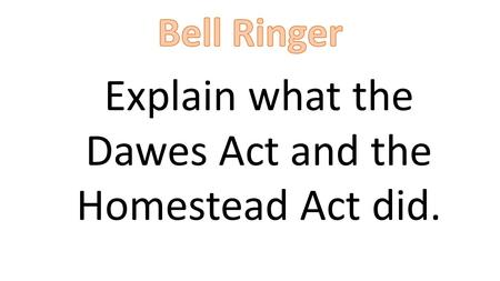 Explain what the Dawes Act and the Homestead Act did.