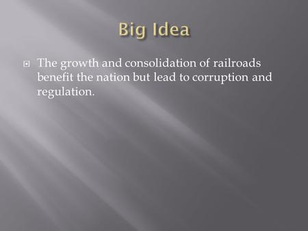  The growth and consolidation of railroads benefit the nation but lead to corruption and regulation.