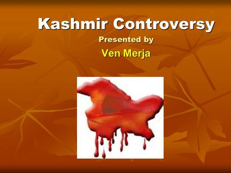 Kashmir Controversy Presented by Ven Merja. The Kashmir conflict is a territorial dispute over Kashmir. The Kashmir conflict is a territorial dispute.