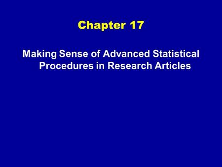 Chapter 17 Making Sense of Advanced Statistical Procedures in Research Articles.