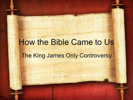 How the Bible Came to Us The King James Only Controversy.