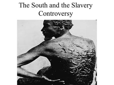 The <strong>South</strong> and the Slavery Controversy The Slavery Issue Post Revolution- TJ and other southern leaders openly talk about freeing slaves Eli Whitney restores.