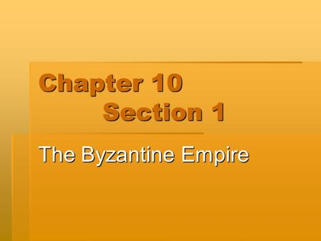 Chapter 10 		Section 1 The Byzantine Empire.