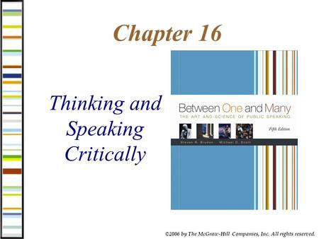 ©2006 by The McGraw-Hill Companies, Inc. All rights reserved. Chapter 16 Thinking and Speaking Critically.
