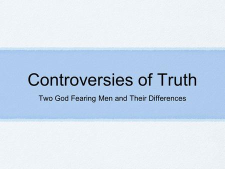 Controversies of Truth Two God Fearing Men and Their Differences.