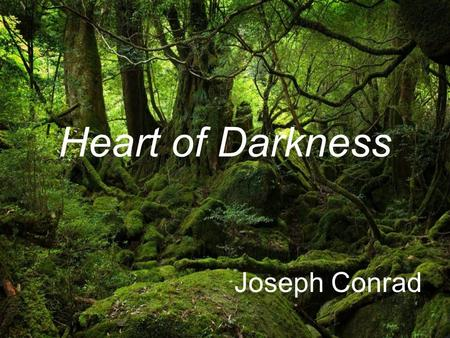 Heart of Darkness Joseph Conrad. Heart of Darkness An Introduction  Heart of Darkness was first published in 1899 as a series in the British Blackwood's.