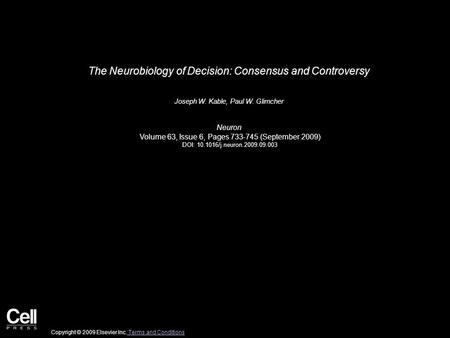 The Neurobiology of Decision: Consensus and Controversy Joseph W. Kable, Paul W. Glimcher Neuron Volume 63, Issue 6, Pages 733-745 (September 2009) DOI: