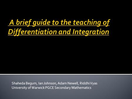 Shaheda Begum, Ian Johnson, Adam Newell, Riddhi Vyas University of Warwick PGCE Secondary Mathematics.