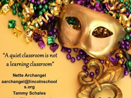 """A quiet classroom is not a learning classroom"" Nette Archangel s.org Tammy Schales rg."