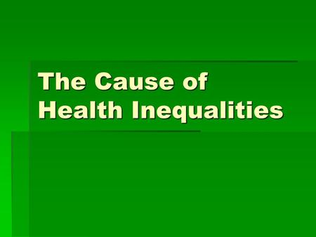 The Cause of Health Inequalities