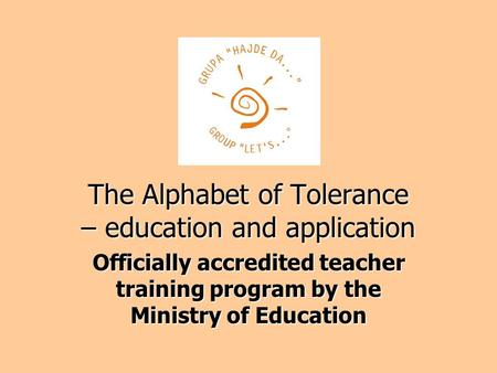 The Alphabet of Tolerance – education and application Officially accredited teacher training program by the Ministry of Education.